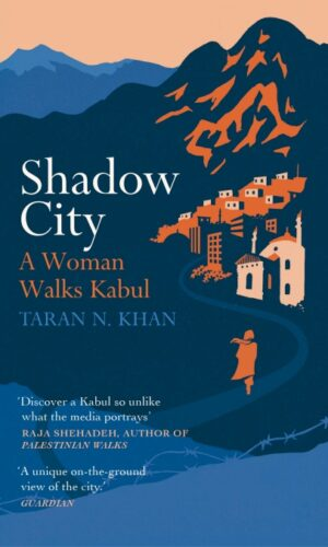 SHADOW CITY A Woman Walks Kabul<br> Taran Khan