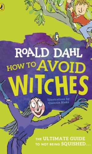 HOW TO AVOID WITCHES<br> Roald Dahl, Quentin Blake
