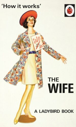 How It Works: The Wife<br> Jason Hazeley, Joel Morris