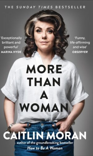 MORE THAN A WOMAN <br> Caitlin Moran