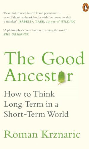 THE GOOD ANCESTOR <br> Roman Krznaric