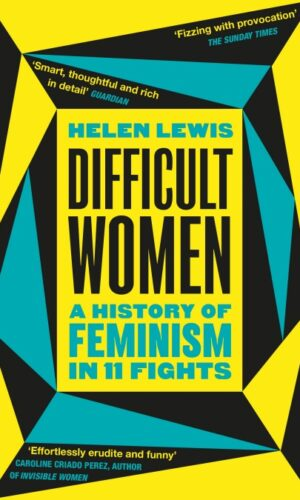 DIFFICULT WOMEN A History of Feminism in 11 Fights <br> Helen Lewi1