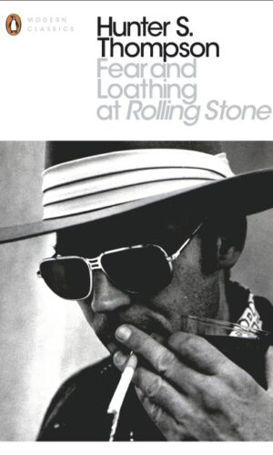 Fear and Loathing at Rolling Stone <br> Hunter S Thompson