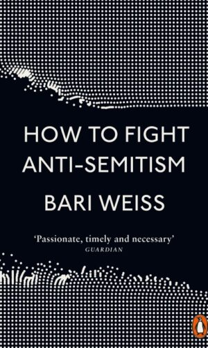 How to Fight Anti-Semitism <br> Bari Weiss
