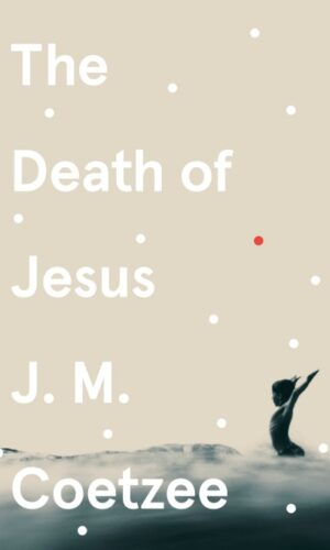 THE DEATH OF JESUS <br>  J. M. Coetzee