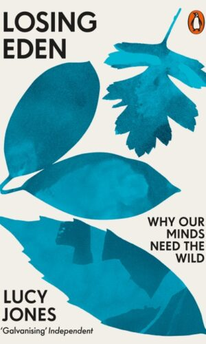 LOSING EDEN Why Our Minds Need the Wild <br> Lucy Jones