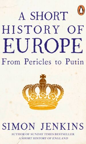 A SHORT HISTORY OF EUROPE <br> Simon Jenkins