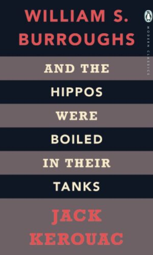 And the Hippos Were Boiled in Their Tanks<br> Jack Kerouac  William S. Burroughs