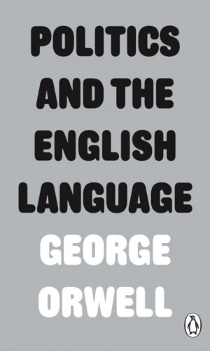 POLITICS AND THE ENGLISH LANGUAGE <br> George Orwell