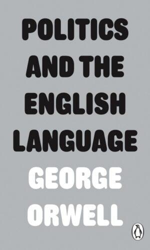 POLITICS AND THE ENGLISH LANGUAGE <br> George Orwell