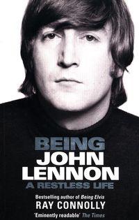 BEING JOHN LENNON <br>  Ray Connolly