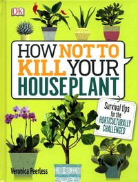 HOW NOT TO KILL YOUR HOUSEPLANT <br> Veronica Peerless