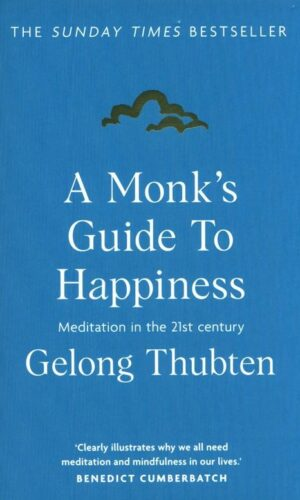 A MONK'S GUIDE TO HAPPINESS <br>  Gelong Thubten