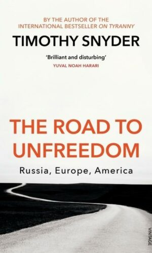 THE ROAD TO UNFREEDOM <br> Timothy Snyder