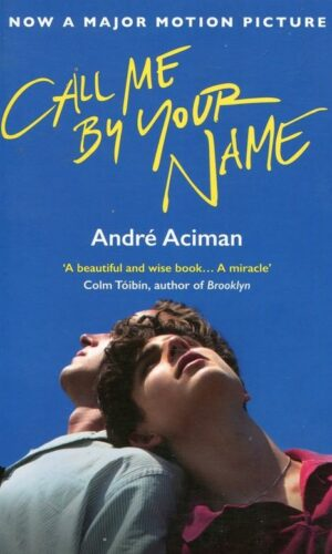 CALL ME BY YOUR NAME <br>  Andre Aciman