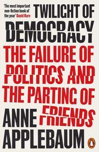 TWILIGHT OF DEMOCRACY <br> Anne Applebaum