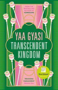 TRANSCENDENT KINGDOM <br>  Yaa Gyasi