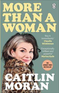 MORE THAN A WOMAN  <br> Caitlin Moran
