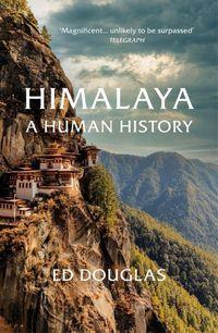 HIMALAYA. A HUMAN HISTORY <br> Ed Douglas
