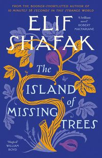 THE ISLAND OF MISSING TREES <br> Elif Shafak
