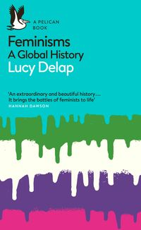 FEMINISMS: A GLOBAL HISTORY  <br>  Lucy Delap