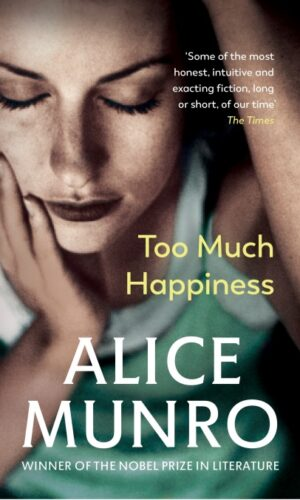 TOO MUCH HAPPINESS <br>  Alice Munro