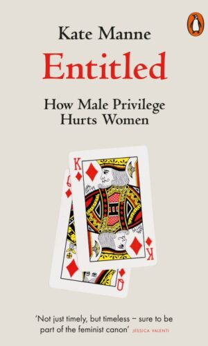 ENTITLED How Male Privilege Hurts Women <br> Kate Manne