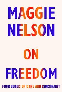 ON FREEDOM <br> Maggie Nelson