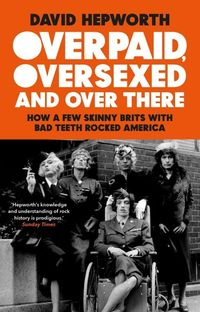 OVERPAID, OVERSEXED AND OVER THERE<br> David Hepworth