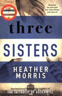 THREE SISTERS <br> Heather Morris