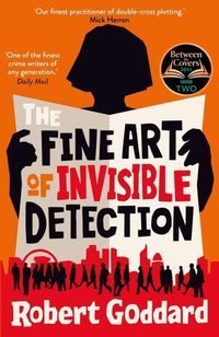 THE FINE ART OF INVISIBLE DETECTION <br> Robert Goddard
